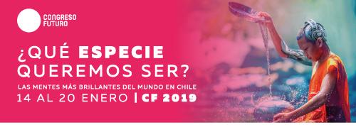 CONGRESO FUTURO - ¿Qué especie queremos ser? - las mentes más brillantes del mundo en chile - 14 al 20 de enero - cf 2019
